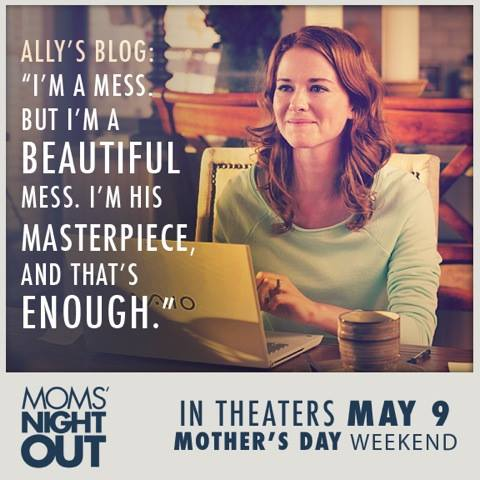 Im a beauitful mess MOMS NIGHT OUT: The Movie and My Motherhood Musings #MNOmovie #MNO2014