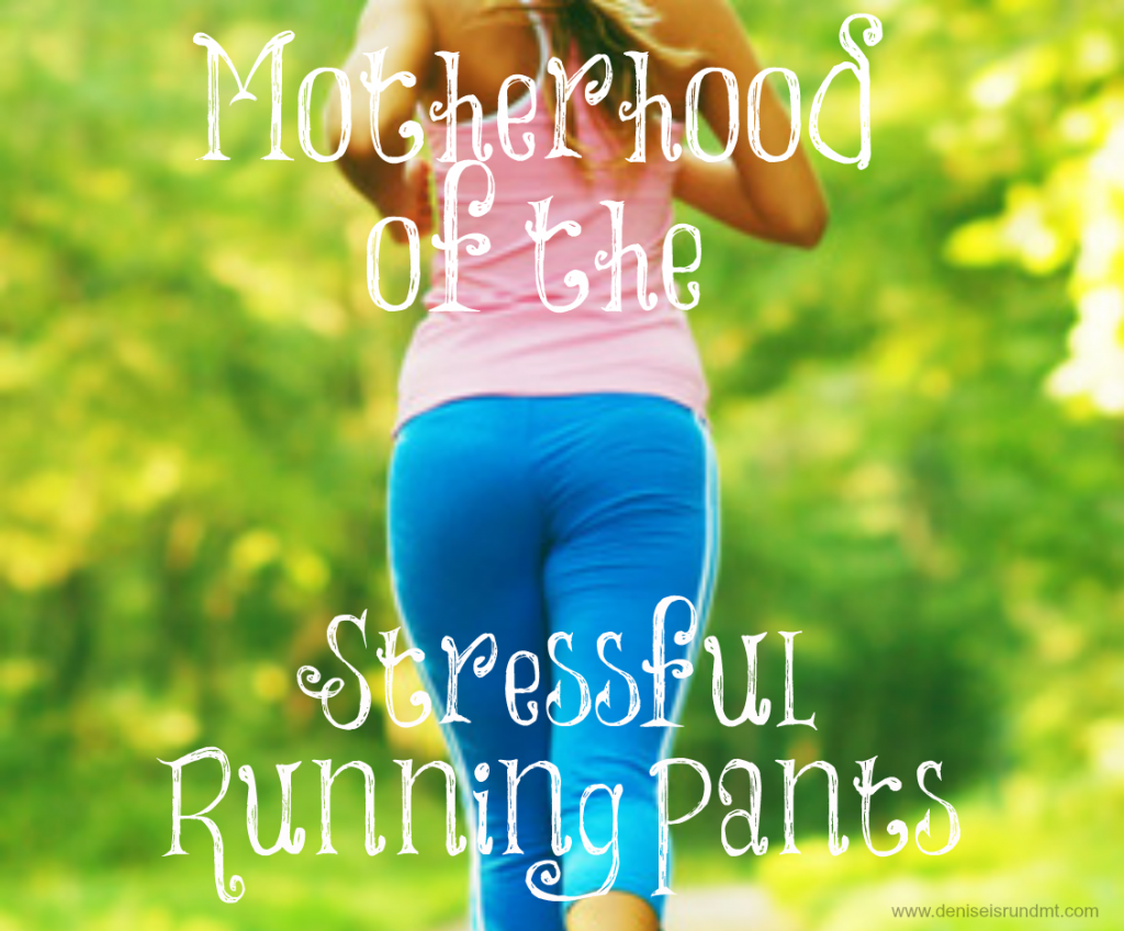 Motherhood of the Stressful running pants 1024x849 RANdom Thoughts about Stress, Mothers Day and a Much Needed MNO